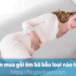 mua-goi-om-ba-bau-loai-nao-2019